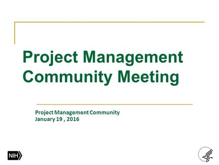 Project Management Community Meeting Project Management Community January 19, 2016.