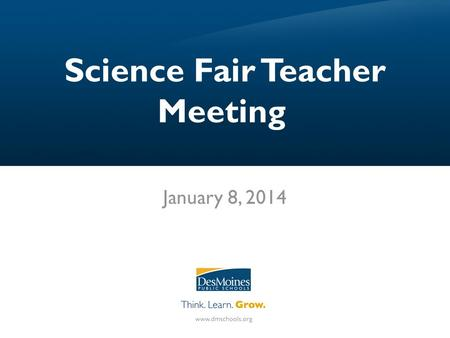 Science Fair Teacher Meeting January 8, 2014. District Science Fair: February 13, 2014 State Science Fair: March 27 & 28 in Ames State Science Fair registration.