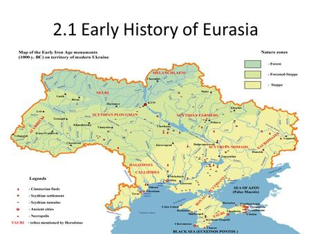 2.1 Early History of Eurasia. 2.1 Settlers and Conquerors Cimmerians- lived along the Black Sea and settled much of southern Ukraine Slavs- built.