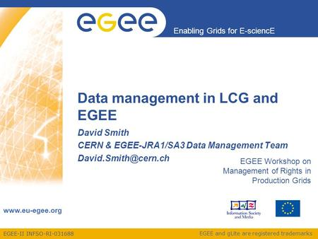 EGEE-II INFSO-RI-031688 Enabling Grids for E-sciencE www.eu-egee.org EGEE and gLite are registered trademarks Data management in LCG and EGEE David Smith.
