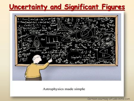 Uncertainty and Significant Figures Cartoon courtesy of Lab-initio.com.