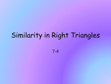 Similarity in Right Triangles 7-4. Warmup activity (don't need to turn in) Complete activity on p. 391 with a partner.