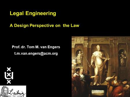 Legal Engineering A Design Perspective on the Law Prof. dr. Tom M. van Engers