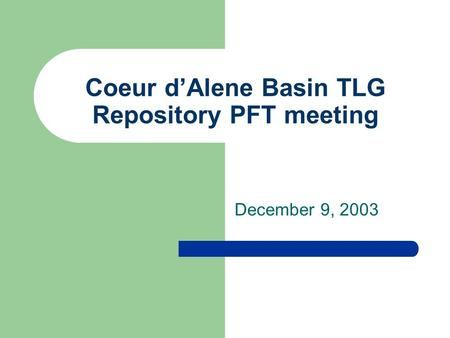 Coeur d'Alene Basin TLG Repository PFT meeting December 9, 2003.