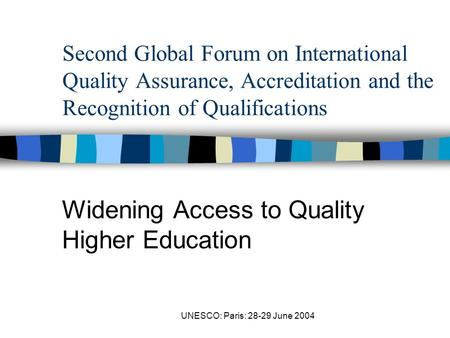 UNESCO: Paris: 28-29 June 2004 Second Global Forum on International Quality Assurance, Accreditation and the Recognition of Qualifications Widening Access.