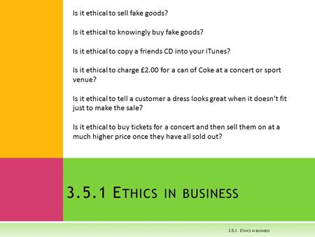 3.5.1 Ethics in business Is it ethical to sell fake goods?