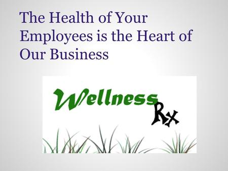 The Health of Your Employees is the Heart of Our Business.