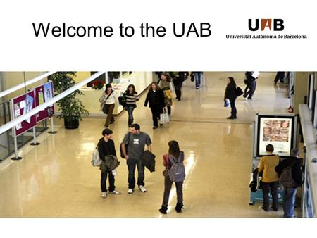Welcome to the UAB. Where we are? What we are? We are campus based university We offer quality teaching We believe in permanent education We are in contact.