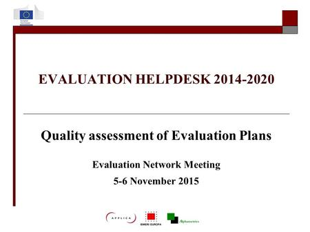 EVALUATION HELPDESK 2014-2020 Quality assessment of Evaluation Plans Evaluation Network Meeting 5-6 November 2015.