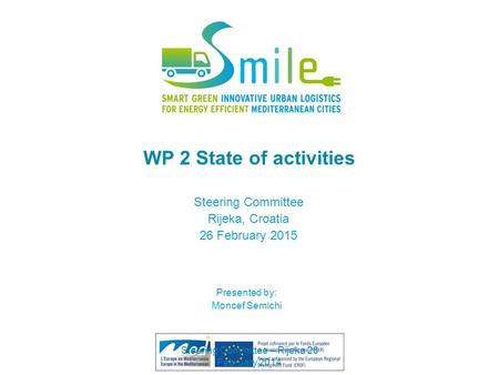 WP 2 State of activities Steering Committee Rijeka, Croatia 26 February 2015 Presented by: Moncef Semichi Steering Committee – Rijeka 26 February 2014.