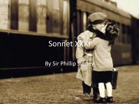 Sonnet XXXI By Sir Phillip Sidney. Sir Phillip Sidney Knight in Queen Elizabeth's court. Revitalized sonnet form with a 108 sonnet series called Astrophel.