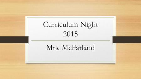 Curriculum Night 2015 Mrs. McFarland. Teaching for more than 15 years Walker for 4 years Mom of three children.