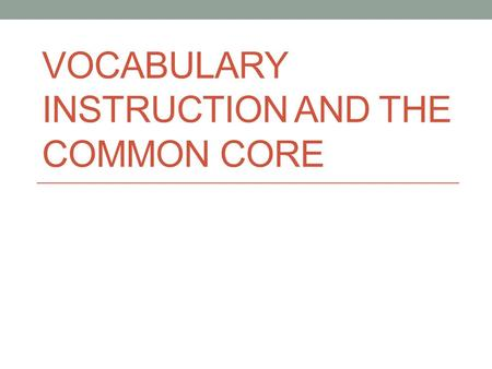 VOCABULARY INSTRUCTION AND THE COMMON CORE. Session Starter - Free Association Participants will be provided a target term. Each member of your table.