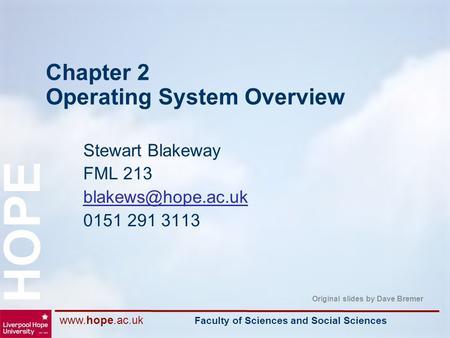 Faculty of Sciences and Social Sciences HOPE Chapter 2 Operating System Overview Stewart Blakeway FML 213 0151 291 3113.