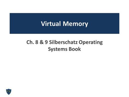 Virtual Memory Ch. 8 & 9 Silberschatz Operating Systems Book.