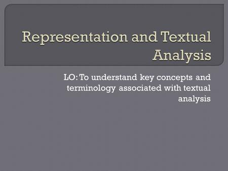 LO: To understand key concepts and terminology associated with textual analysis.