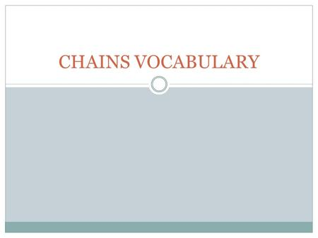 CHAINS VOCABULARY. Primary Source Document First hand accounts of an event, life, or moment in time in their original form usually without explanation.
