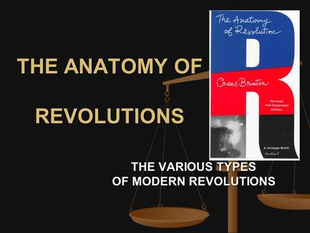 THE ANATOMY OF REVOLUTIONS THE VARIOUS TYPES OF MODERN REVOLUTIONS.