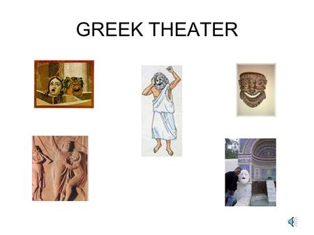 GREEK THEATER Historians look to Greece as the source for Western theater and drama.