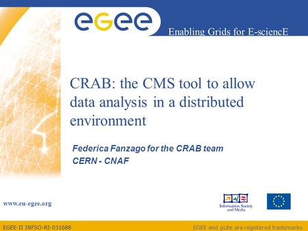 EGEE-II INFSO-RI-031688 Enabling Grids for E-sciencE www.eu-egee.org EGEE and gLite are registered trademarks CRAB: the CMS tool to allow data analysis.