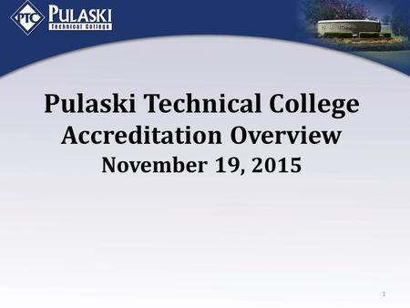 Pulaski Technical College Accreditation Overview November 19, 2015 1.
