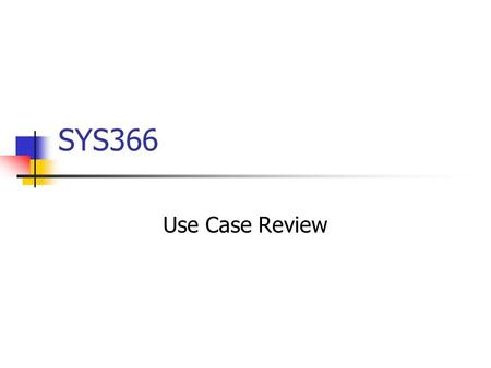 SYS366 Use Case Review. SYS3662 Contents SYS3663 Use Case Reviews Seeks to uncover flaws in use cases Final review might validate use cases Involves.