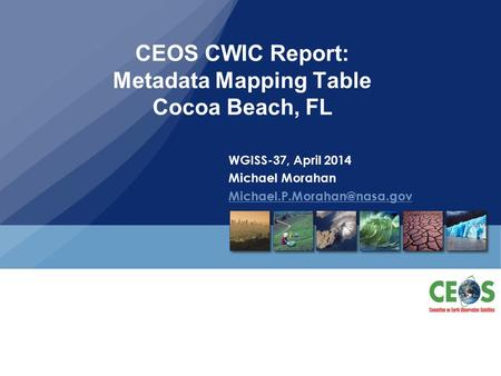 CEOS CWIC Report: Metadata Mapping Table Cocoa Beach, FL WGISS-37, April 2014 Michael Morahan