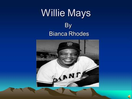 Willie Mays By Bianca Rhodes. Willie Mays The famous Alabamian I'm going to tell you about is Willie Mays,the great baseball player.By the time you have.