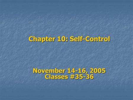 Chapter 10: Self-Control November 14-16, 2005 Classes #35-36.