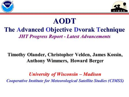 AODT The Advanced Objective Dvorak Technique JHT Progress Report - Latest Advancements Timothy Olander, Christopher Velden, James Kossin, Anthony Wimmers,