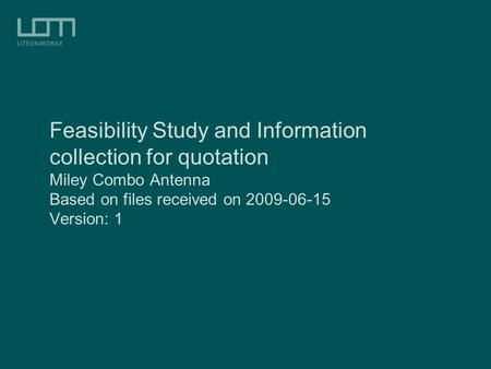 Feasibility Study and Information collection for quotation Miley Combo Antenna Based on files received on 2009-06-15 Version: 1.