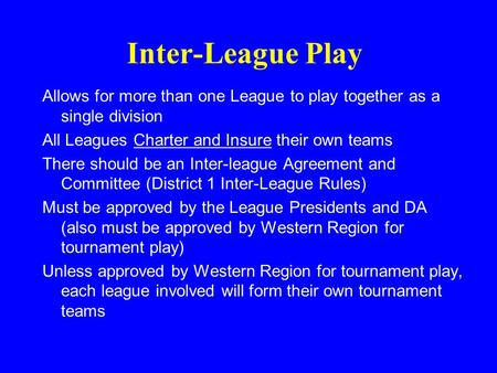 Inter-League Play Allows for more than one League to play together as a single division All Leagues Charter and Insure their own teams There should be.