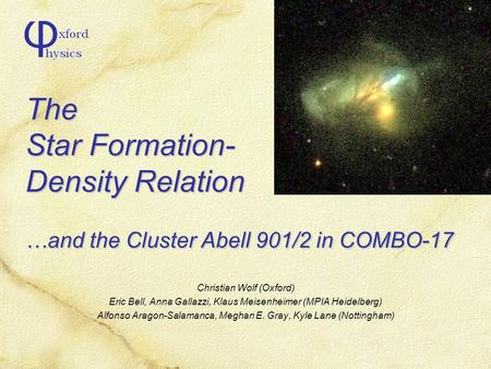 The Star Formation- Density Relation …and the Cluster Abell 901/2 in COMBO-17 Christian Wolf (Oxford) Eric Bell, Anna Gallazzi, Klaus Meisenheimer (MPIA.