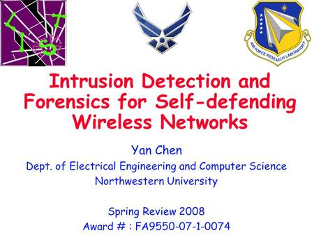Yan Chen Dept. of Electrical Engineering and Computer Science Northwestern University Spring Review 2008 Award # : FA9550-07-1-0074 Intrusion Detection.