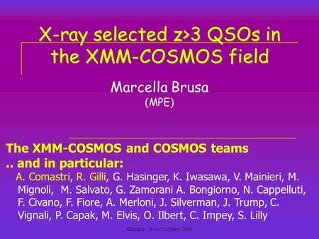 Granada - X-ray Universe 2008 X-ray selected z>3 QSOs in the XMM-COSMOS field Marcella Brusa (MPE) The XMM-COSMOS and COSMOS teams.. and in particular: