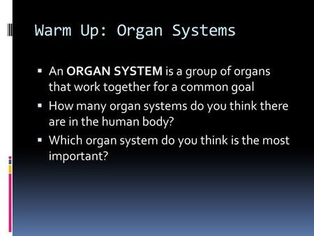 Warm Up: Organ Systems  An ORGAN SYSTEM is a group of organs that work together for a common goal  How many organ systems do you think there are in the.
