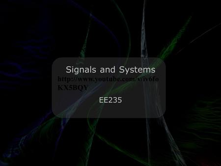 Leo Lam © 2010-2012 Signals and Systems EE235  KX5BQY.