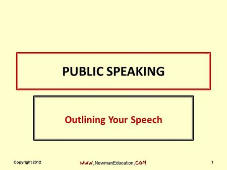 PUBLIC SPEAKING Outlining Your Speech Copyright 2012 1.