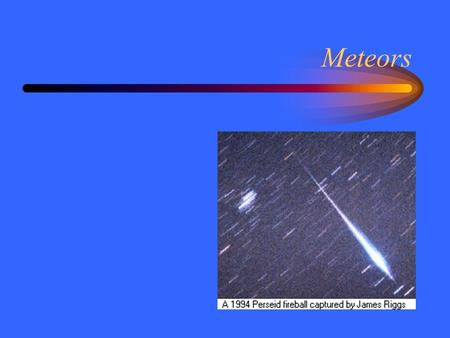 Meteors. Shooting Stars Objects in space move very quickly compared to the earth. Any object entering the earth's atmosphere from space will heat up and.