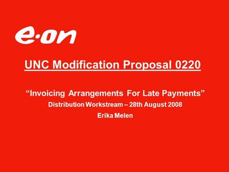 """Invoicing Arrangements For Late Payments"" Distribution Workstream – 28th August 2008 Erika Melen UNC Modification Proposal 0220."