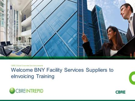 CBRE Global Corporate Services presents Welcome BNY Facility Services Suppliers to eInvoicing Training.