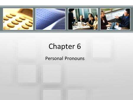 Chapter 6 Personal Pronouns. Objectives  Use personal pronouns correctly as subjects and objects.  Distinguish between possessive pronouns (such as.