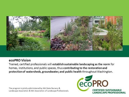 EcoPRO Vision Trained, certified professionals will establish sustainable landscaping as the norm for homes, institutions, and public spaces, thus contributing.