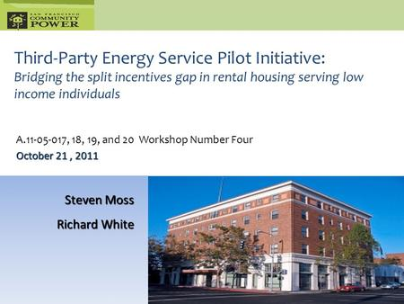 Third-Party Energy Service Pilot Initiative: Bridging the split incentives gap in rental housing serving low income individuals Steven Moss Richard White.
