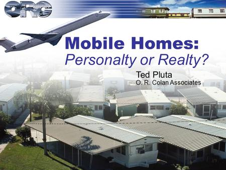 Ted Pluta O. R. Colan Associates Mobile Homes: Personalty or Realty?