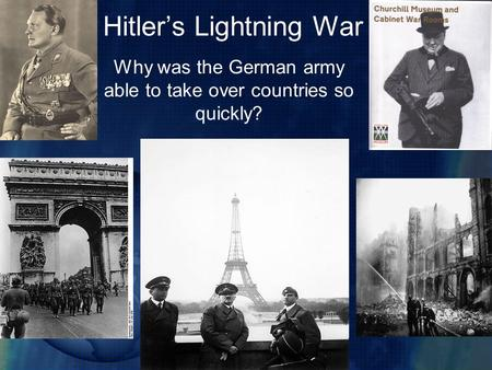 Hitler's Lightning War Why was the German army able to take over countries so quickly?