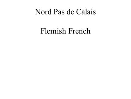 Nord Pas de Calais Flemish French. la France Flamande Flamande is what we call Belgium today. NPDC used to be part of Belgium a long time ago. Pas de.