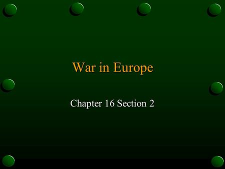 War in Europe Chapter 16 Section 2. I. Austria and Czechoslovakia Fall o A. Gaining Territory o 1. On March 12, 1938 German troops marched into Austria.
