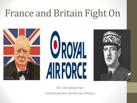 France and Britain Fight On Mr. Vanderporten Contemporary American History.