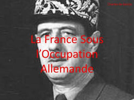 La France Sous l'Occupation Allemande Charles de Gaulle.
